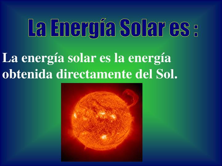 La Energía Solar es :