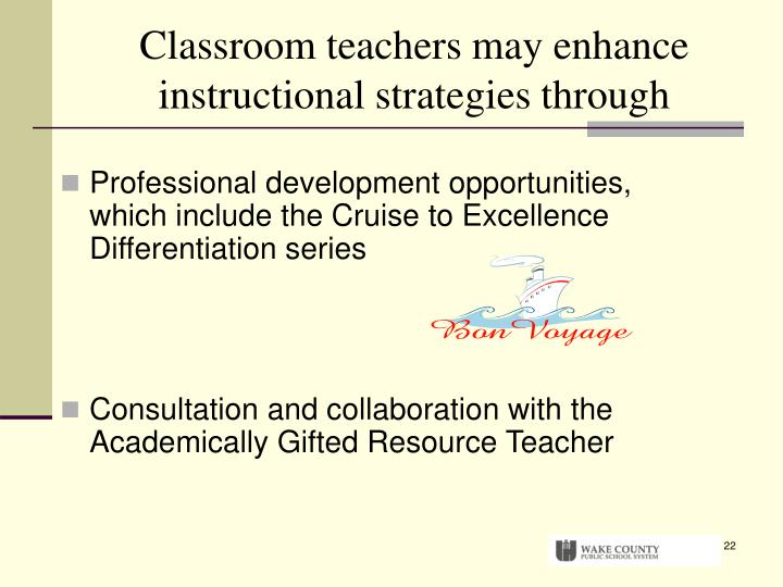 Classroom teachers may enhance instructional strategies through