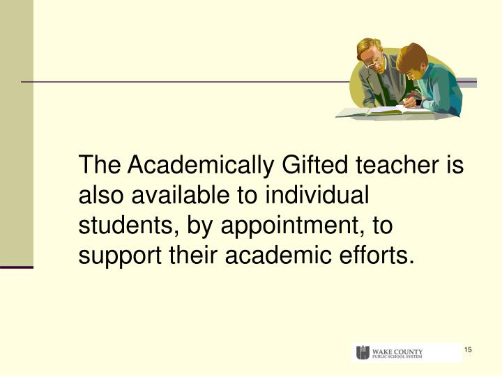 The Academically Gifted teacher is also available to individual students, by appointment, to support their academic efforts.