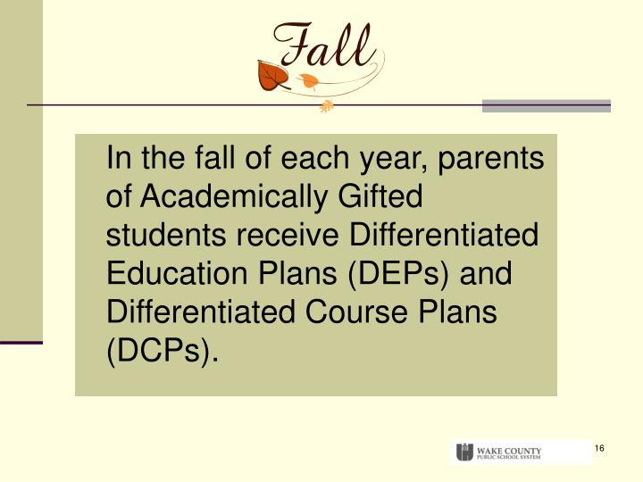 In the fall of each year, parents of Academically Gifted students receive Differentiated Education Plans (DEPs) and Differentiated Course Plans (DCPs).