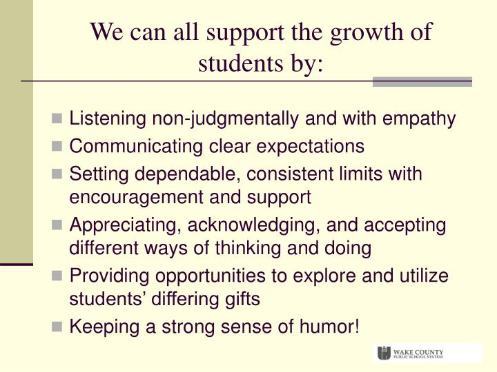 We can all support the growth of students by: