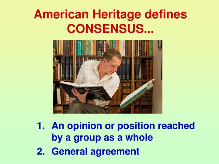 American Heritage defines CONSENSUS...