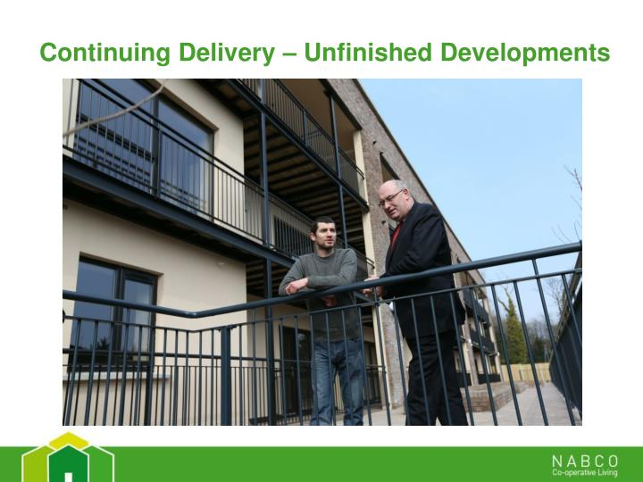 Continuing Delivery – Unfinished Developments