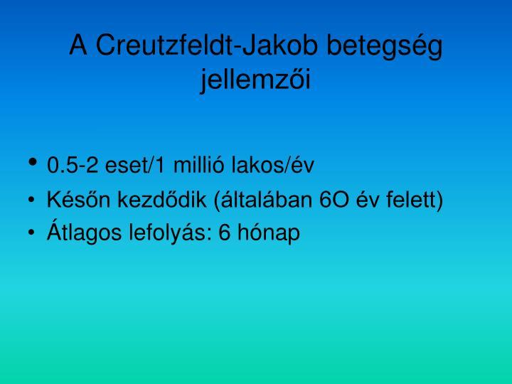 A Creutzfeldt-Jakob betegség jellemzői