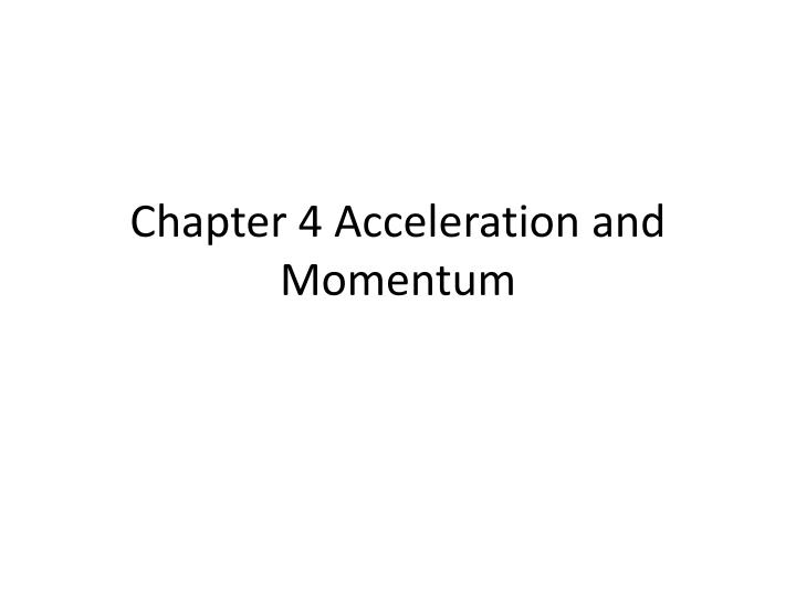 Chapter 4 acceleration and momentum