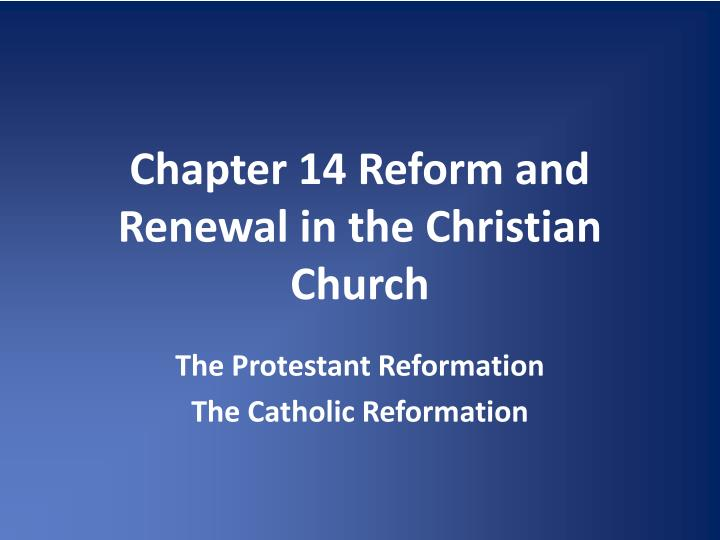 Chapter 14 reform and renewal in the christian church