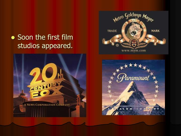 Soon the first film studios appeared.