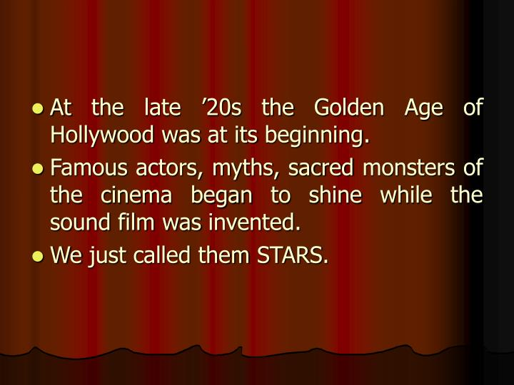 At the late '20s the Golden Age of Hollywood was at its beginning.