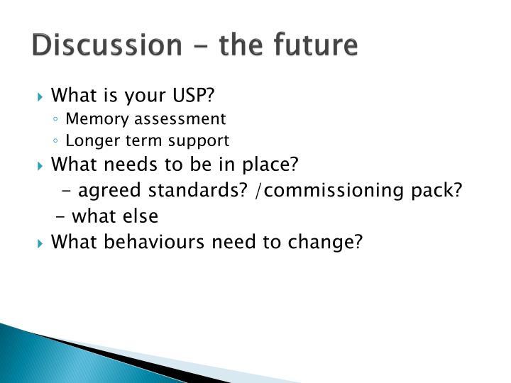 Discussion - the future