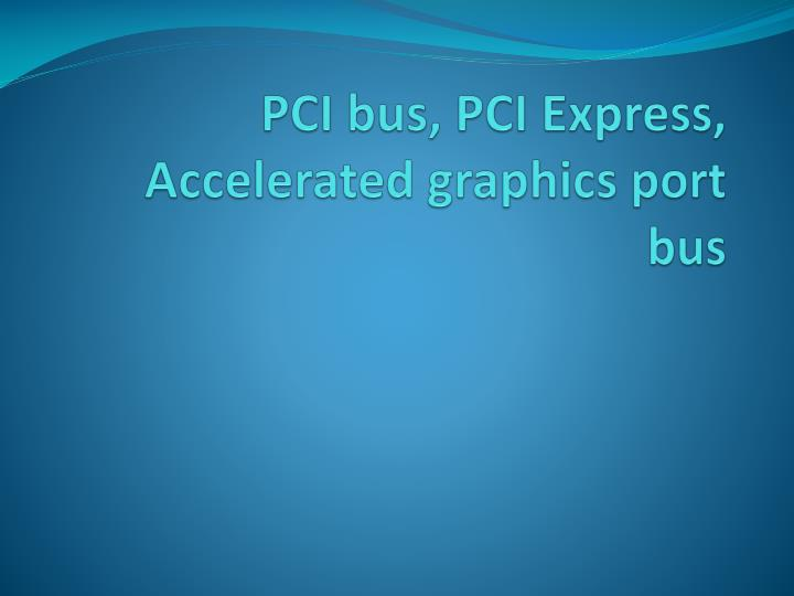 PCI bus, PCI Express, Accelerated graphics port