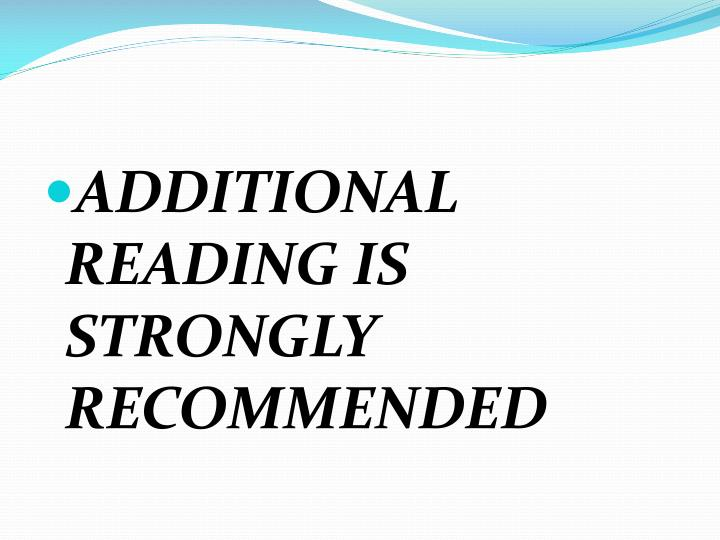 ADDITIONAL READING IS STRONGLY RECOMMENDED