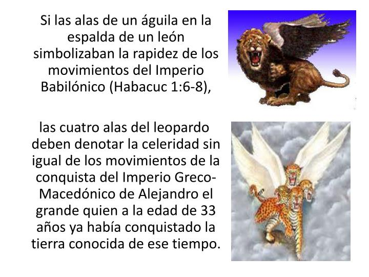 Si las alas de un guila en la espalda de un len simbolizaban la rapidez de los movimientos del Imperio Babilnico (Habacuc 1:6-8),