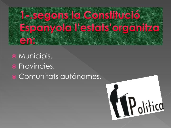 1-.segons la Constitució Espanyola