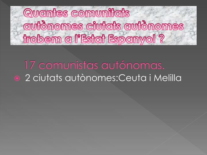 Quantes comunitats  autònomes ciutats autònomes trobem a l'Estat Espanyol ?