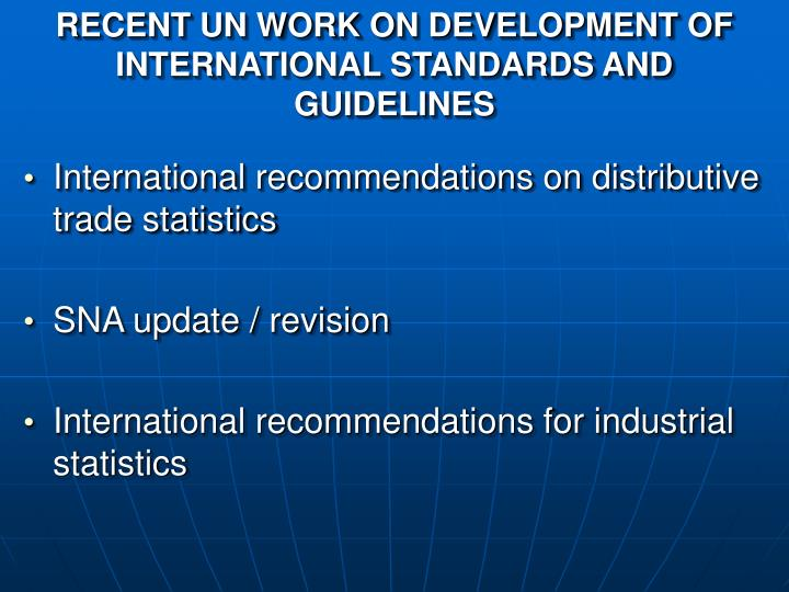 RECENT UN WORK ON DEVELOPMENT OF INTERNATIONAL STANDARDS AND GUIDELINES