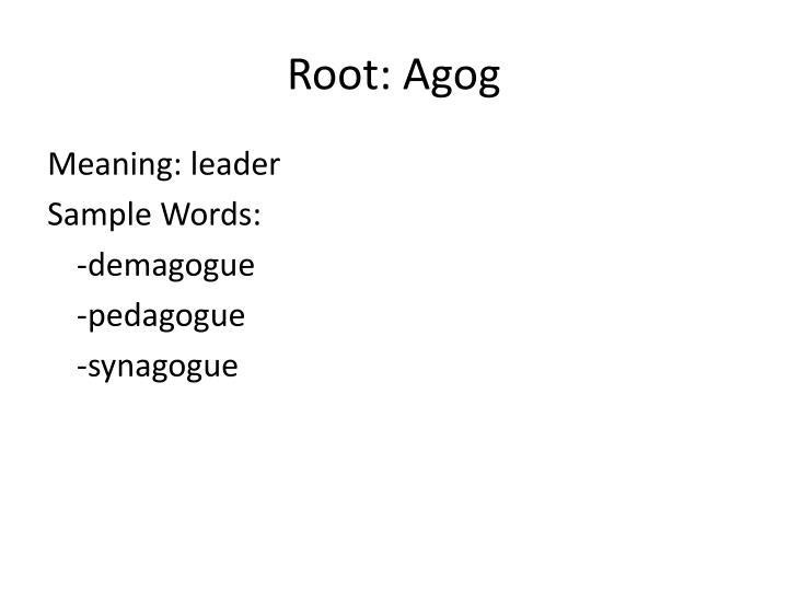 Root: Agog