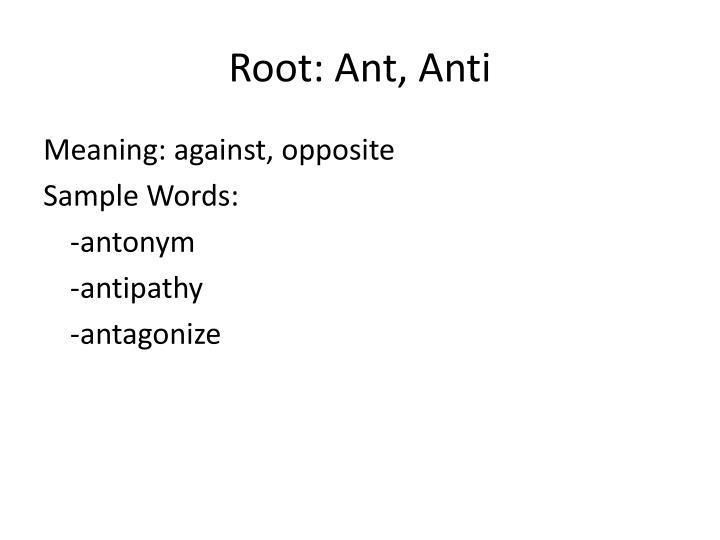 Root: Ant, Anti