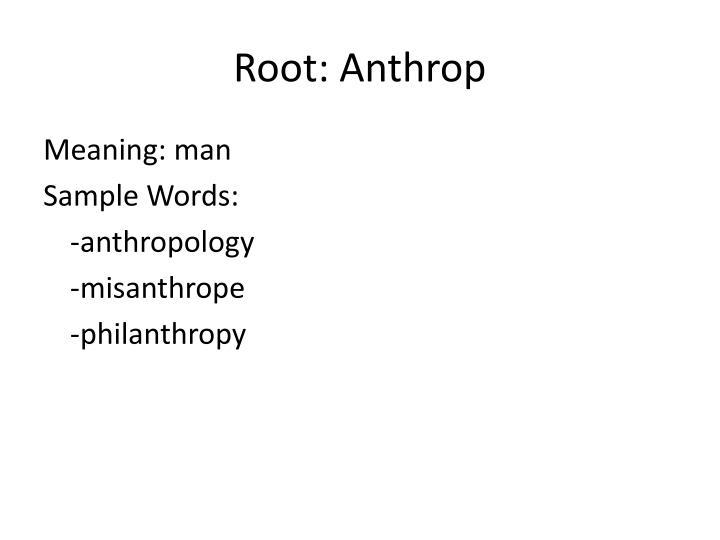 Root: Anthrop