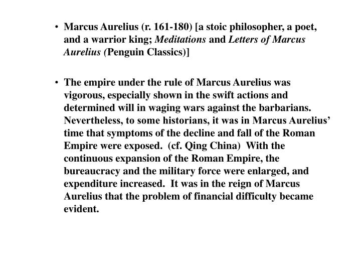Marcus Aurelius (r. 161-180) [a stoic philosopher, a poet, and a warrior king;