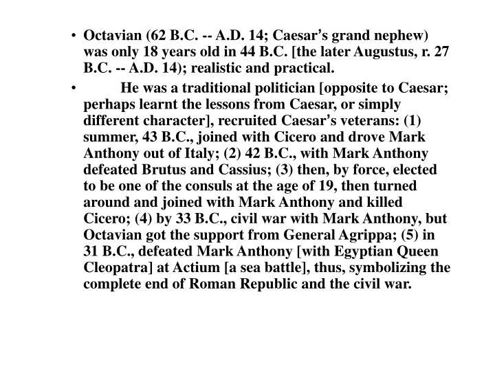 Octavian (62 B.C. -- A.D. 14; Caesar