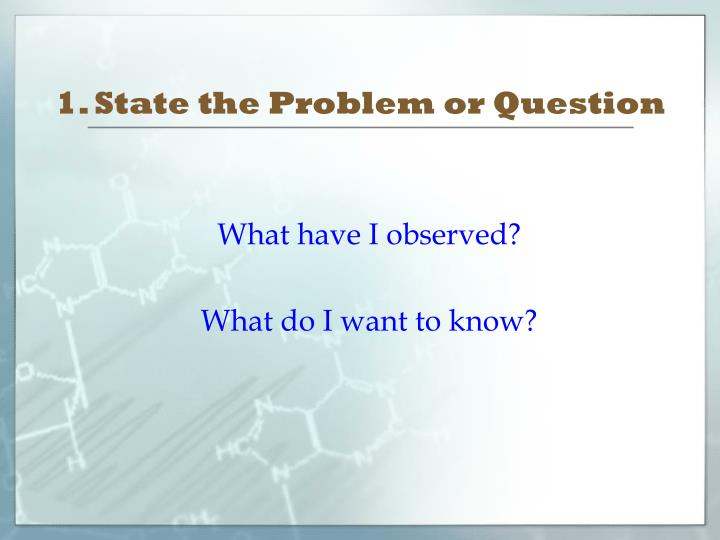 1. State the Problem or Question