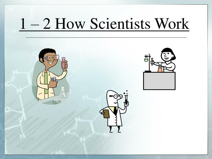 1 – 2 How Scientists Work