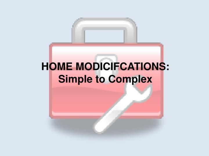 HOME MODICIFCATIONS: Simple to Complex