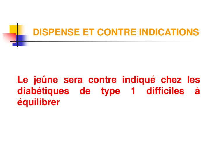 DISPENSE ET CONTRE INDICATIONS
