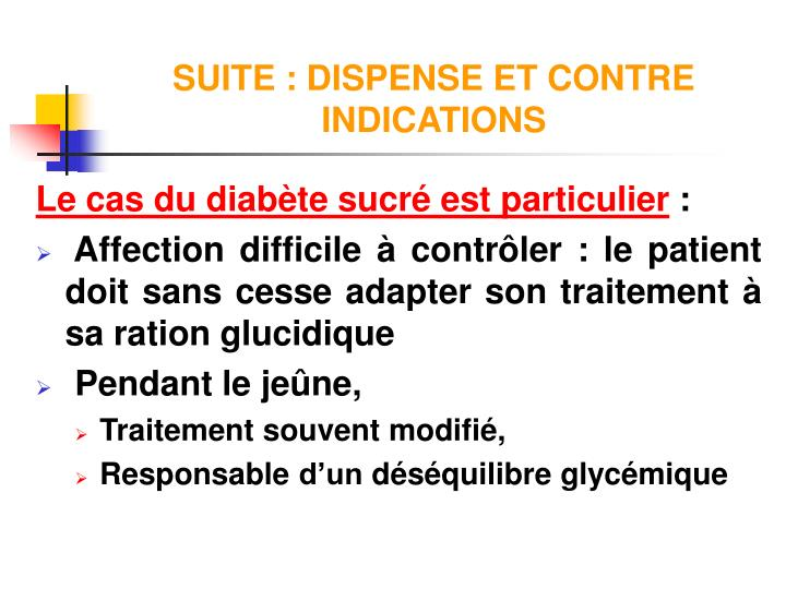 SUITE : DISPENSE ET CONTRE INDICATIONS