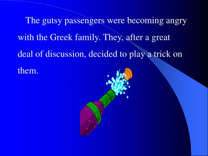 The gutsy passengers were becoming angry