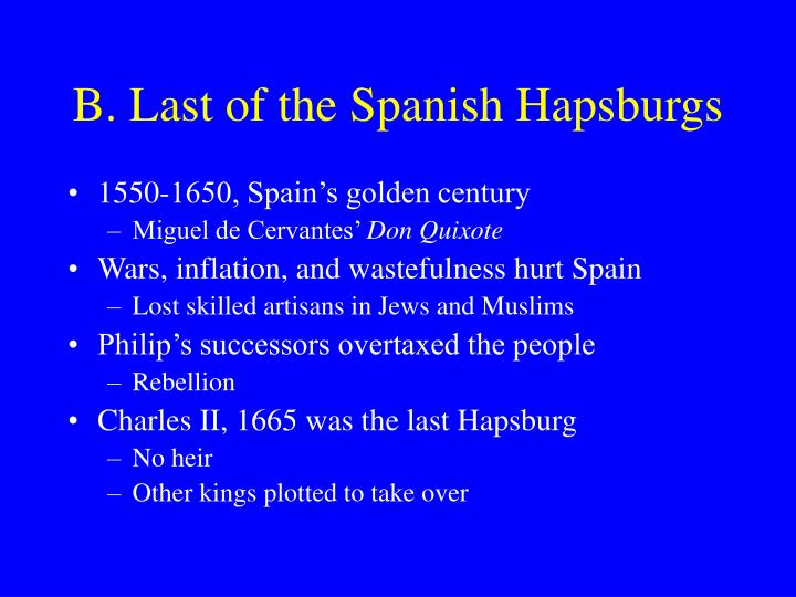 B. Last of the Spanish Hapsburgs
