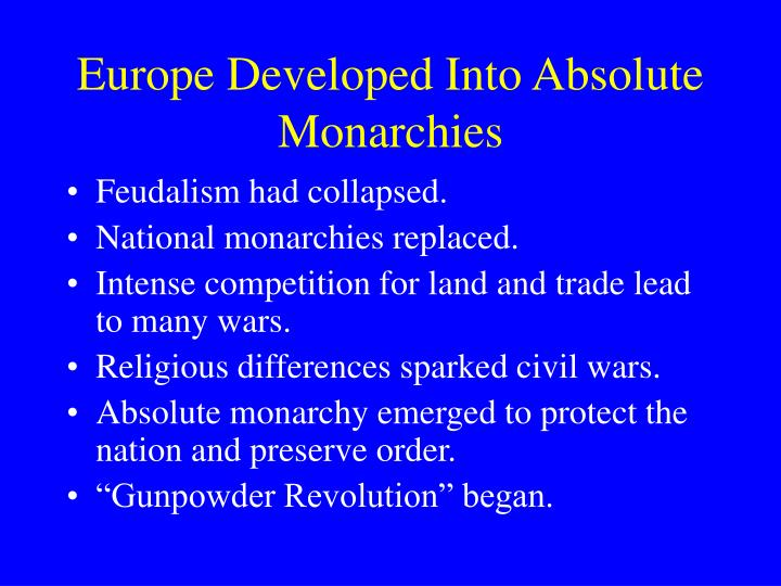 Europe developed into absolute monarchies