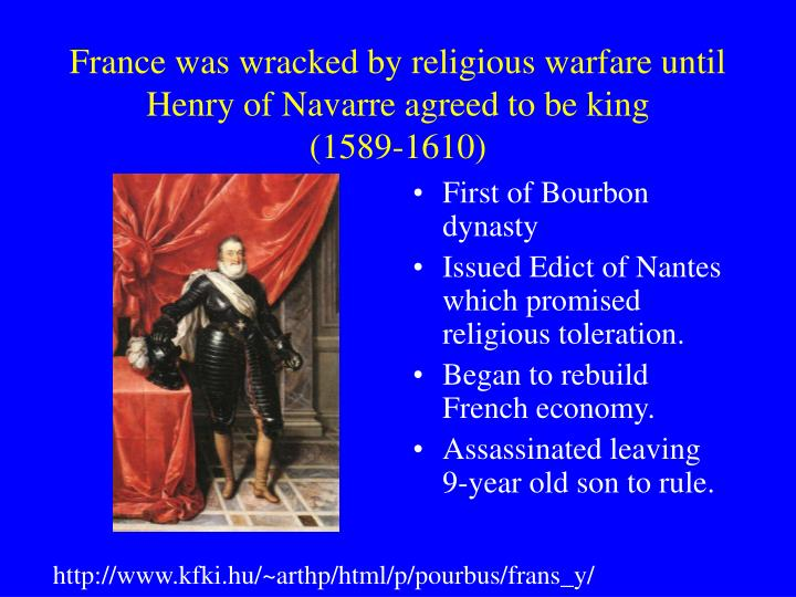 France was wracked by religious warfare until Henry of Navarre agreed to be king