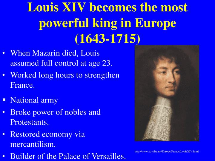 Louis XIV becomes the most powerful king in Europe