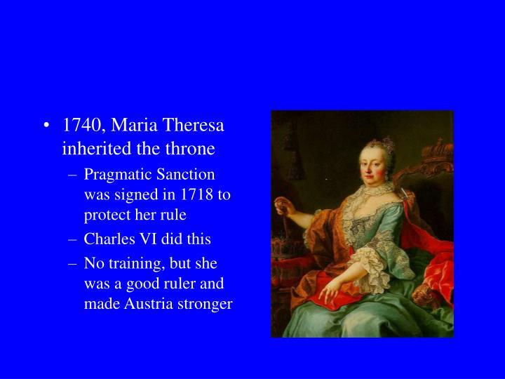 1740, Maria Theresa inherited the throne