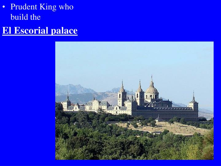 Prudent King who build the
