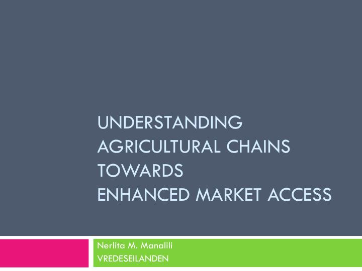 Understanding Agricultural chains Towards