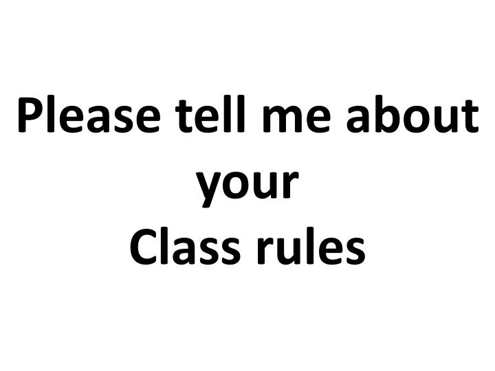Please tell me about your class rules