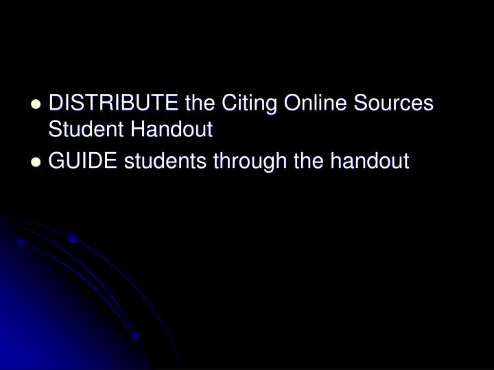 DISTRIBUTE the Citing Online Sources Student Handout