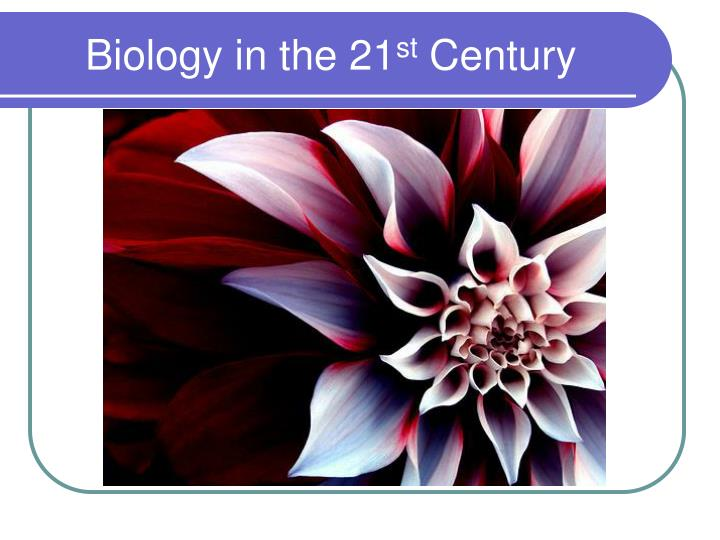 Biology in the 21 st century