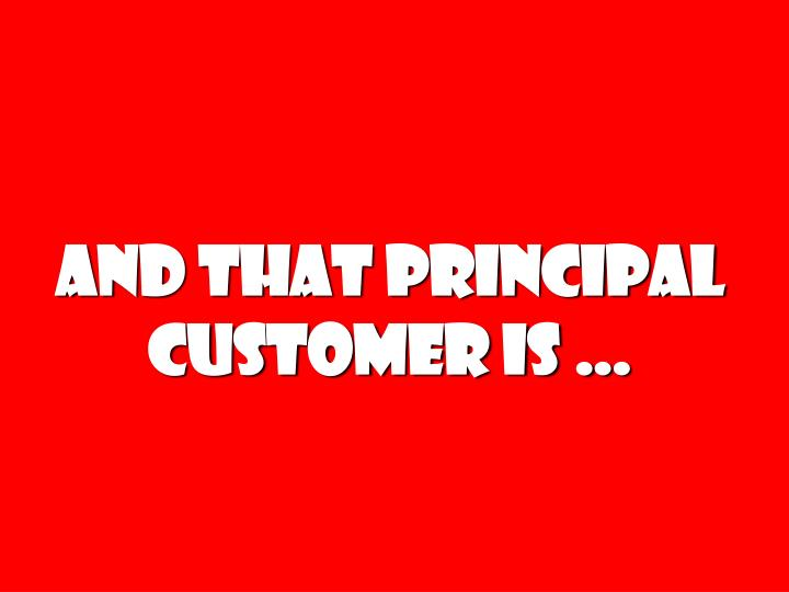 And that principal customer is …