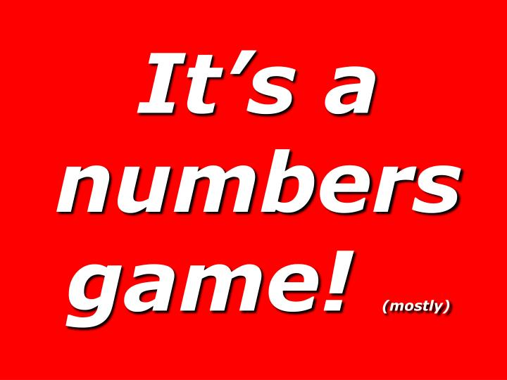 It's a numbers game!