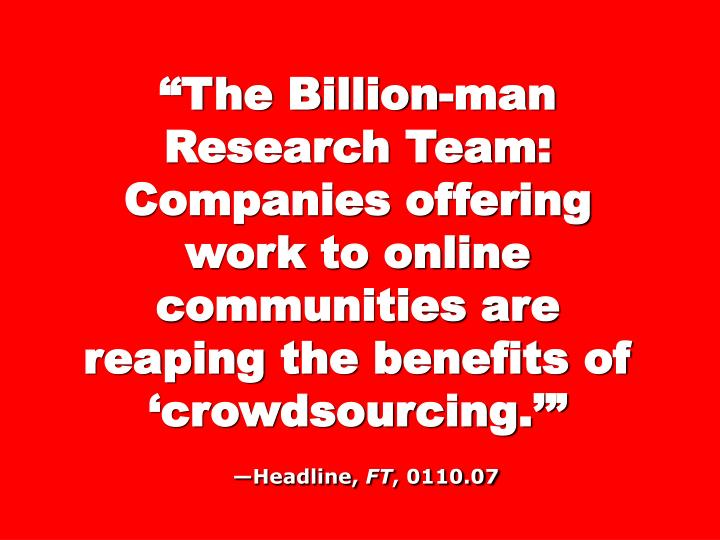 """""""The Billion-man Research Team: Companies offering work to online communities are reaping the benefits of 'crowdsourcing.'"""""""