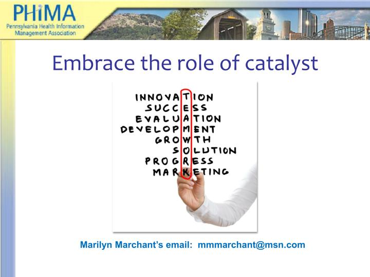 Embrace the role of catalyst