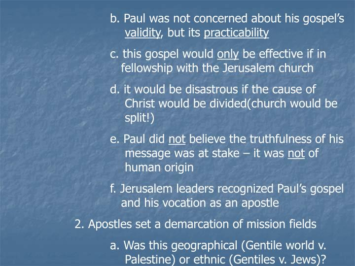 b. Paul was not concerned about his gospel's
