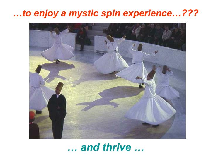 To enjoy a mystic spin experience