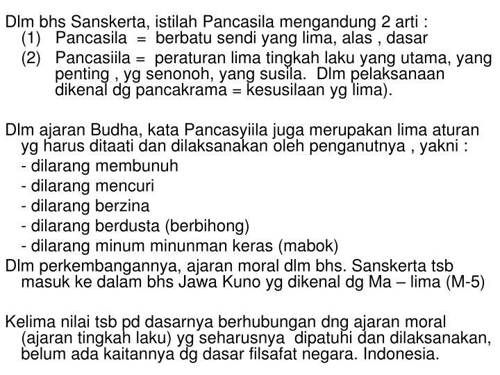 Dlm bhs Sanskerta, istilah Pancasila mengandung 2 arti :            (1)