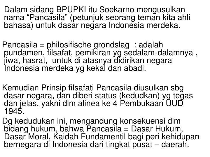 """Dalam sidang BPUPKI itu Soekarno mengusulkan  nama """"Pancasila"""" (petunjuk seorang teman kita ahli bahasa) untuk dasar negara Indonesia merdeka."""