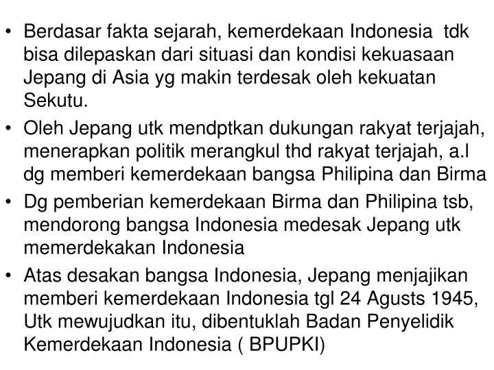 Berdasar fakta sejarah, kemerdekaan Indonesia  tdk bisa dilepa