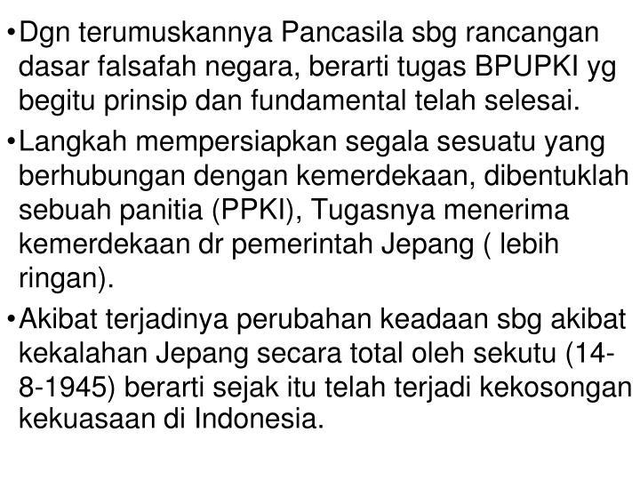 Dgn terumuskannya Pancasila sbg rancangan dasar falsafah negara, berarti tugas BPUPKI yg begitu pri